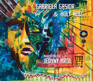 Gabriela Gąsior & Holy Noiz - Narodził się jedyny Król